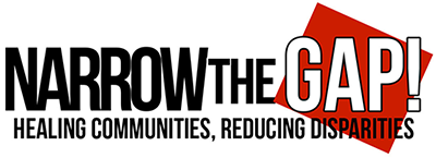 Narrow The Gap! Healing Communities, Reducing Disparities